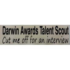 Bumper Sticker Decal - Darwin Awards Talent Scout, Cut Me Off For An Interview
