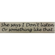 Bumper Sticker Decal - She Says I Don't Listen or Something Like That...